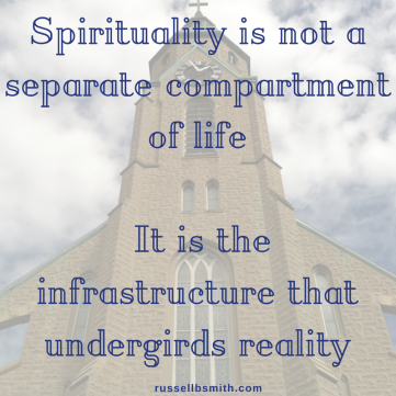 Spirituality is not a separate compartment of life; it is the infrastructure that undergirds realityS-3