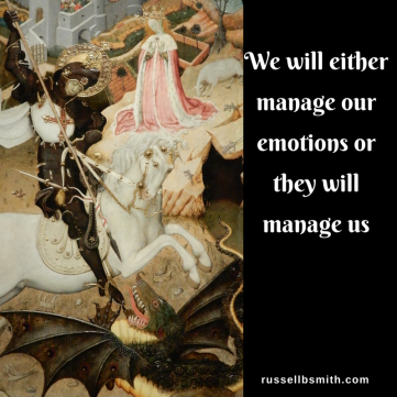 We will either manage our emotions or they will manage us