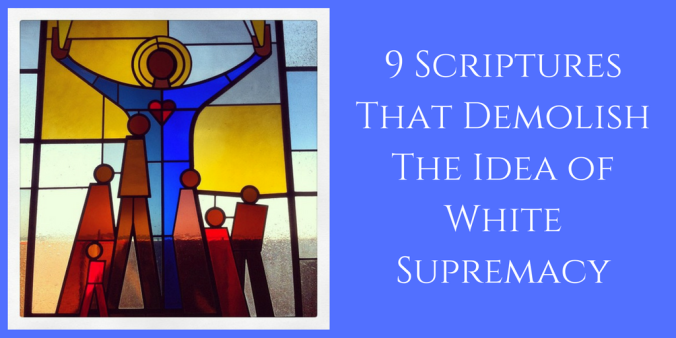 9 Scriptures That Demolish The Idea of White Supremacy