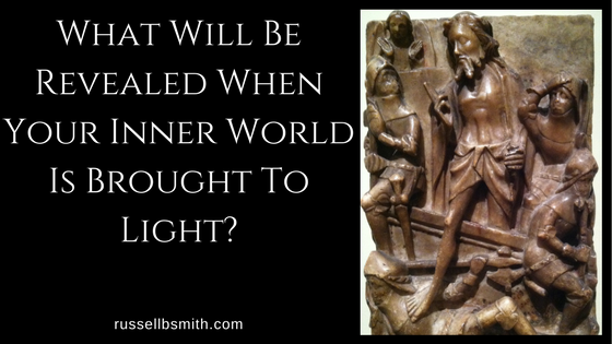 What Will Be Revealed When Your Inner World Is Brought To Light