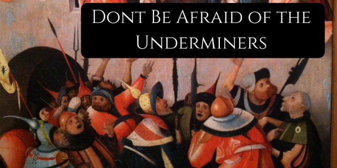dont be afraid of the underminers
